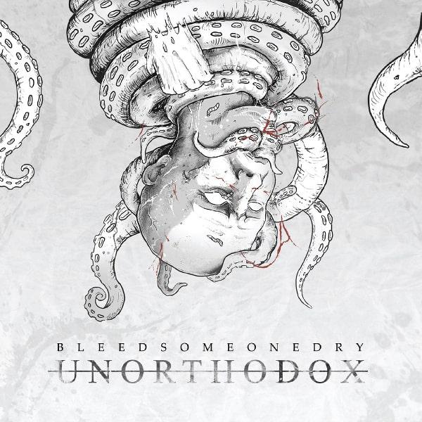 BLEED SOMEONE DRY / ブリード・サムワン・ドライ / UNORTHODOX / アンオーソドックス<直輸入盤国内仕様>