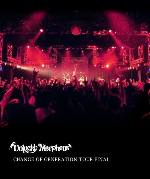 UNLUCKY MORPHEUS / アンラッキー・モルフェウス / CHANGE OF GENERATION TOUR FINAL / チェンジ・オブ・ジェネレーション・ツアー・ファイナル