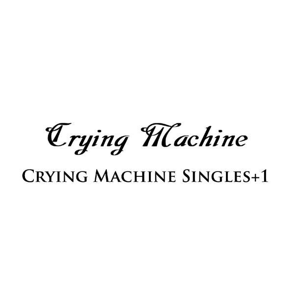 CRYING MACHINE / クライング・マシーン / CRYING MACHINE SINGLES+1<CD-R> / クライング・マシーン・シングルス+1