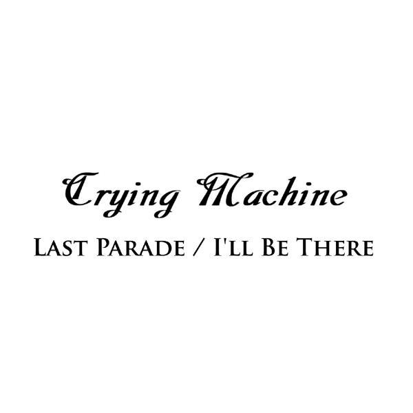 CRYING MACHINE / クライング・マシーン / LAST PARADE / I'LL BE THERE<CD-R> / ラスト・パレード/アイル・ビー・ゼア