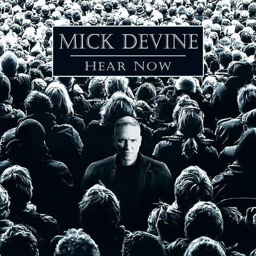 MICK DEVINE / ミック・ディヴァイン / HEAR NOW / ヒア・ナウ