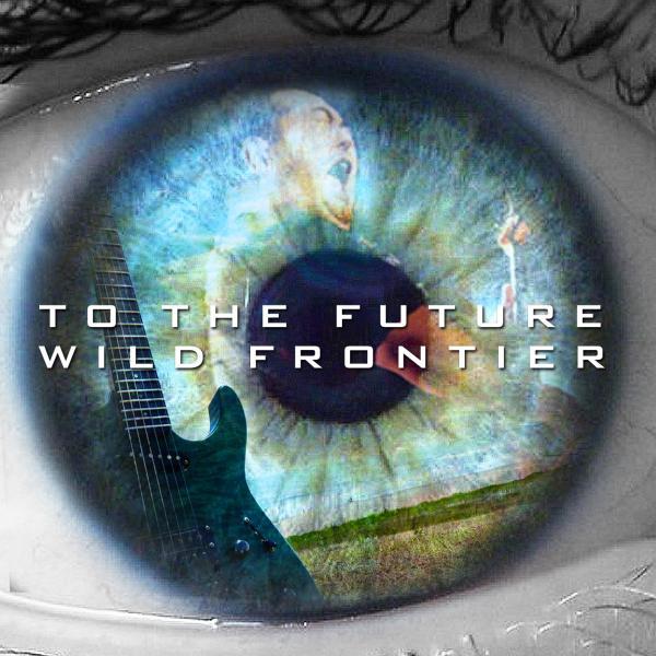 WILD FRONTIER / ワイルド・フロンティア (Japan) / TO THE FUTURE / トゥー・ザ・フューチャー