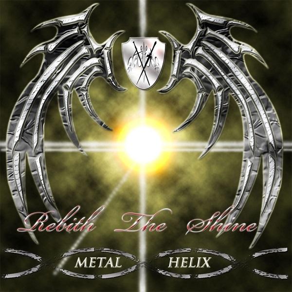 METAL HELIX / メタル・ヘリックス / REBIRTH THE SHINE / リバース・ザ・シャイン