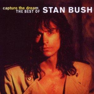 STAN BUSH / スタン・ブッシュ / CAPTURE THE DREAM - THE BEST OF STAN BUSH