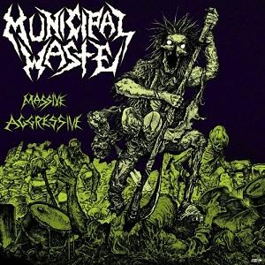 MUNICIPAL WASTE / ミュニシパル・ウェイスト / MASSIVE AGGRESSIVE