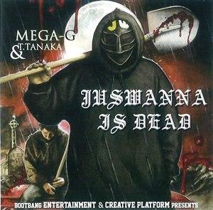 MEGA-G & T.TANAKA / JUSWANNA IS DEAD