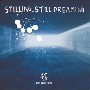 THA BLUE HERB / ブルーハーブ / STILLING,STILL DREAMING -1stプレス-