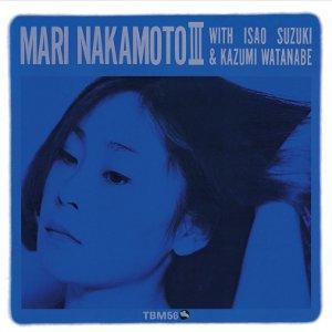 MARI NAKAMOTO / 中本マリ / Mari Nakamoto III / マリ・ナカモトIII