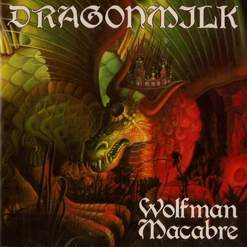 DRAGONMILK / WOLFMAN MACABRE