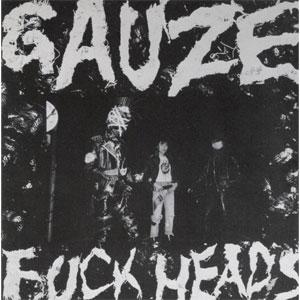 GAUZE / ガーゼ / FUCK HEADS