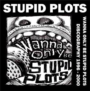 STUPID PLOTS / Wanna Only Be STUPID PLOTS discography1996-2000