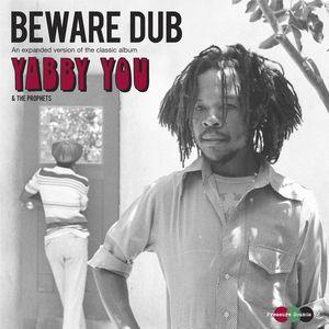YABBY YOU (VIVIAN JACKSON) / ヤビー・ユー(ヴィヴィアン・ジャクソン) / BEWARE DUB