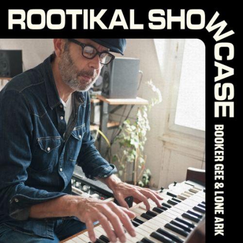 BOOKER GEE & LONE ARK/ROOTIKAL SHOWCASE