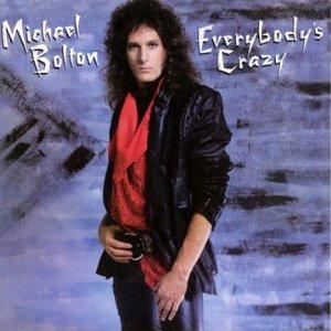 MICHAEL BOLTON / マイケル・ボルトン / EVERYBODY'S CRAZY