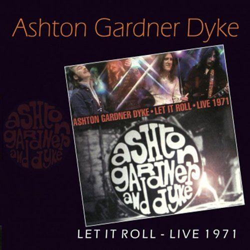 ASHTON, GARDNER & DYKE / アシュトン・ガードナー・アンド・ダイク / LET IT ROLL LIVE 1971