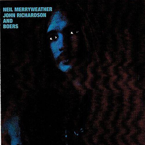 NEIL MERRYWEATHER, JOHN RICHARDSON AND BOERS / NEIL MERRYWEATHER, JOHN RICHARDSON AND BOERS (CD)