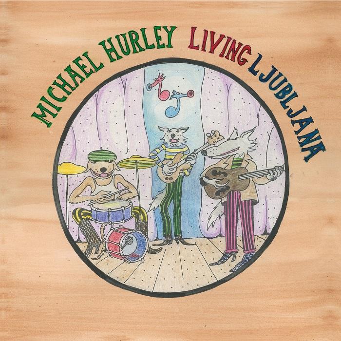 MICHAEL HURLEY / マイケル・ハーレイ / LIVING LJUBLJANA