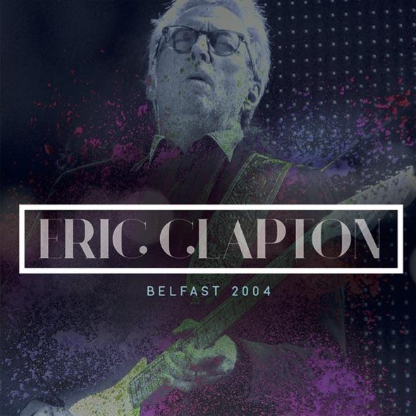 ERIC CLAPTON / エリック・クラプトン / ライヴ・イン・ベルファスト2004