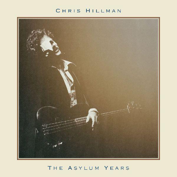 CHRIS HILLMAN / クリス・ヒルマン / THE ASYLUM YEARS