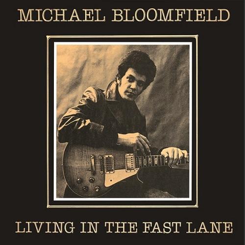 MIKE BLOOMFIELD / マイク・ブルームフィールド / LIVING IN THE FAST LANE / リヴィング・イン・ザ・ファスト・レーン