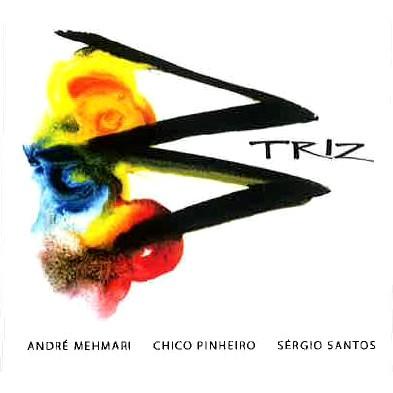 ANDRE MEHMARI & CHICO PINHEIRO & SERGIO SANTOS / アンドレ・メマーリ&シコ・ピニェイロ&セルジオ・サントス / TRIZ / トリス