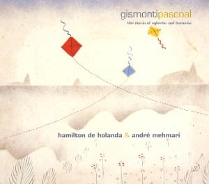 HAMILTON DE HOLANDA & ANDRE MEHMARI / アミルトン・ヂ・オランダ&アンドレ・メマーリ / GISMONTIPASCOAL