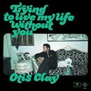 OTIS CLAY / オーティス・クレイ / TRYING TO LIVE MY LIFE WITHOUT YOU / トライング・トゥ・リヴ・マイ・ライフ(国内盤 帯 解説付)