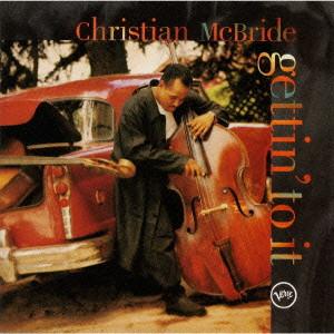 CHRISTIAN MCBRIDE / クリスチャン・マクブライド / GETTIN' TO IT / ファースト・ベース