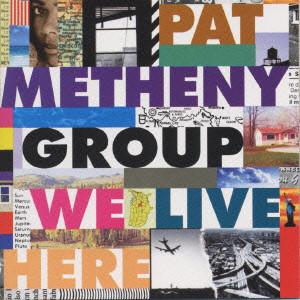 PAT METHENY GROUP / パット・メセニー・グループ / WE LIVE HERE / ウィ・リヴ・ヒア