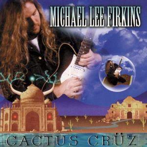 MICHAEL LEE FIRKINS / マイケル・リー・ファーキンス / CACTUS CRUZ