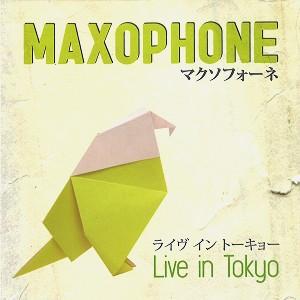 MAXOPHONE / マクソフォーネ / LIVE IN TOKYO