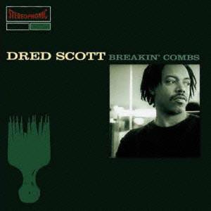 DRED SCOTT / ドレッド・スコット / Breakin' Combs / ブレイキン・コームズ