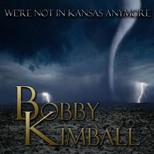 BOBBY KIMBALL / ボビー・キンボール / ウィ・アー・ノット・イン・カンザス・エニーモア