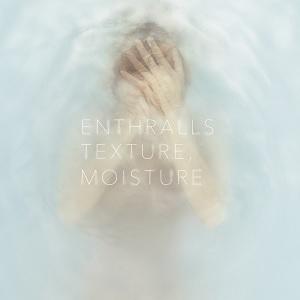 ENTHRALLS / エンソロールズ / TEXTURE,MOISTURE