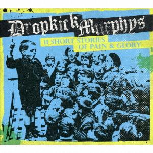 DROPKICK MURPHYS / イレブン・ショート・ストーリーズ・オブ・ペイン・アンド・グローリー