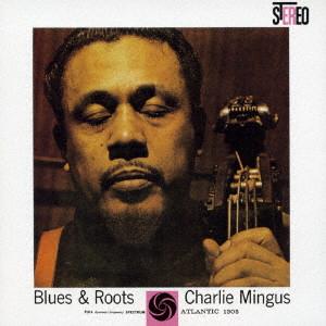 CHARLES MINGUS / チャールズ・ミンガス / ブルース&ルーツ