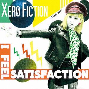 Xero Fiction / I Feel Satisfaction