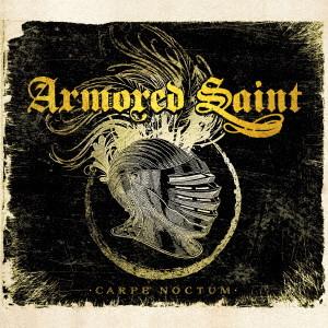 ARMORED SAINT / アーマード・セイント / CARPE NOCTUM / カルペ・ノクテム