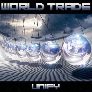 WORLD TRADE / ワールド・トレイド / UNIFY / ユニファイ ~統合論理