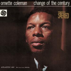 ORNETTE COLEMAN / オーネット・コールマン / CHANGE OF THE CENTURY / 世紀の転換