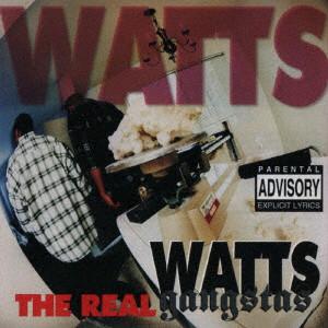 WATTS GANGSTAS / ワッツ・ギャングスタ / THE REAL