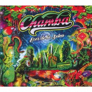 LA CHAMBA / ラ・チャンバ / エコス・デ・ラ・セルバ~大都会のクンビア