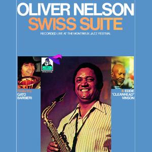 OLIVER NELSON / オリヴァー・ネルソン / スイス組曲(ライヴ・アット・モントルー・ジャズ・フェスティヴァル)