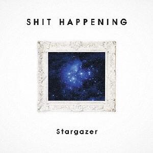 SHIT HAPPENING / Stargazer