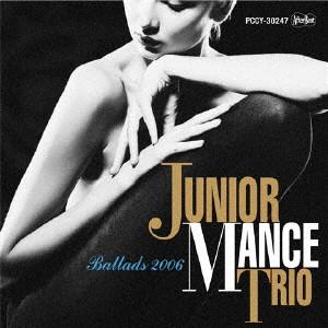 JUNIOR MANCE / ジュニア・マンス / Ballads 2006