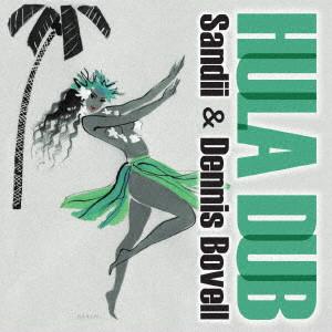 SANDII & DENNIS BOVELL / サンディー&デニス・ボヴェル / HULA DUB / フラ・ダブ