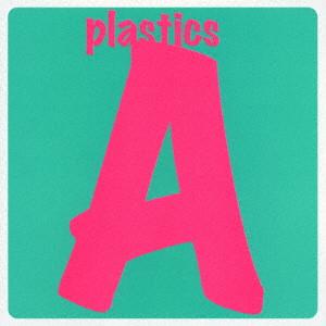 PLASTICS / プラスチックス / A