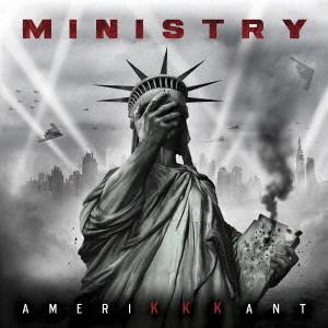 MINISTRY / ミニストリー / AMERIKKKANT / AmeriKKKant