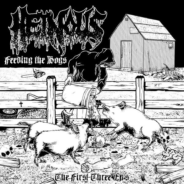 HEINOUS / Feeding the Hogs - the First Three EP's