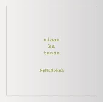 NaNoMoRaL / nisan ka tanso